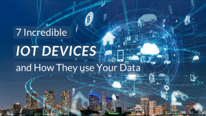 7 Incredible IoT Devices and how they use your data